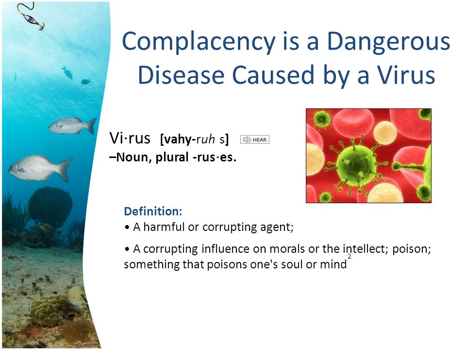 Complacency is a Dangerous Disease Caused by a Virus