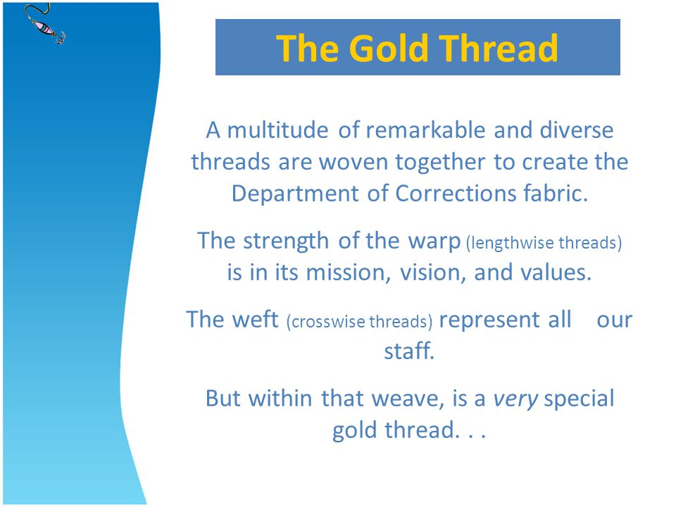 The Gold Thread A multitude of remarkable and diverse threads are woven together to create the Department of Corrections fabric.