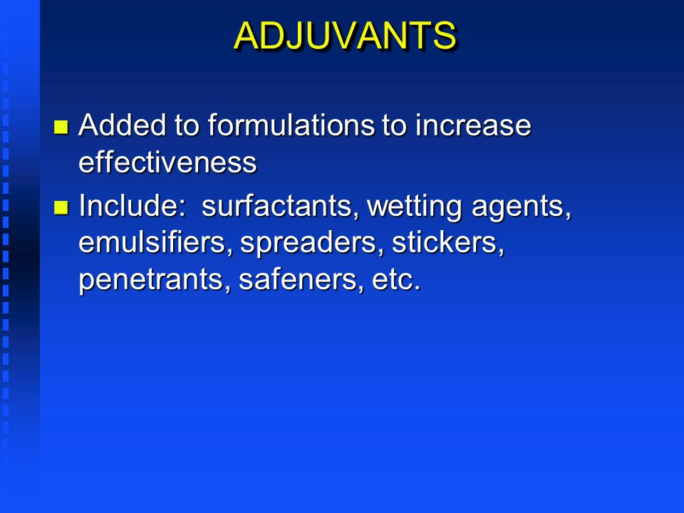 ADJUVANTS Added to formulations to increase effectiveness