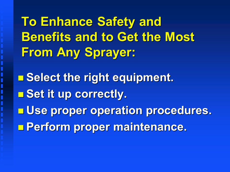 To Enhance Safety and Benefits and to Get the Most From Any Sprayer: