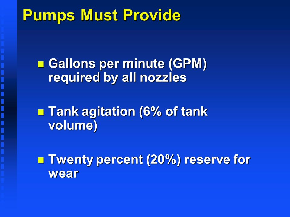 Pumps Must Provide Gallons per minute (GPM) required by all nozzles