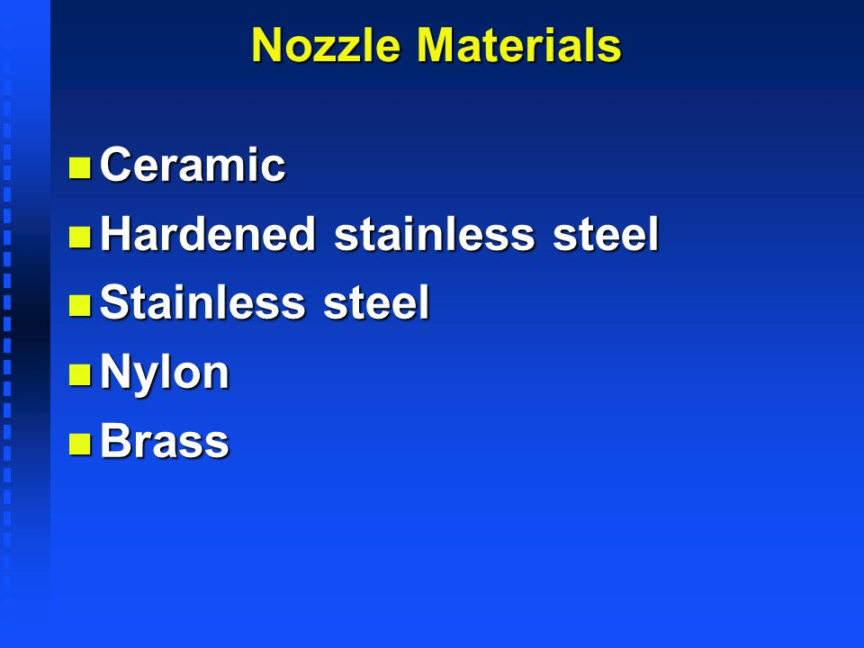 Nozzle Materials Ceramic Hardened stainless steel Stainless steel Nylon Brass