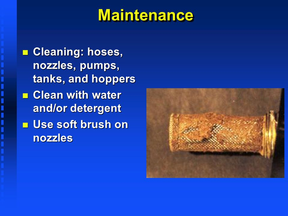 Maintenance Cleaning: hoses, nozzles, pumps, tanks, and hoppers
