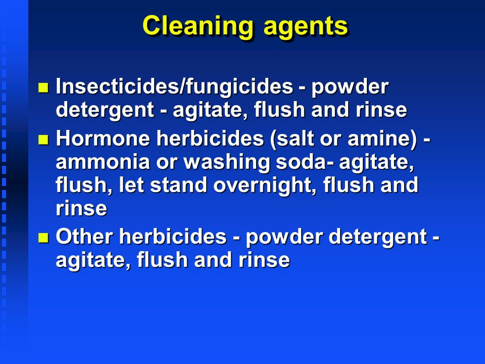 Cleaning agents Insecticides/fungicides - powder detergent - agitate, flush and rinse.