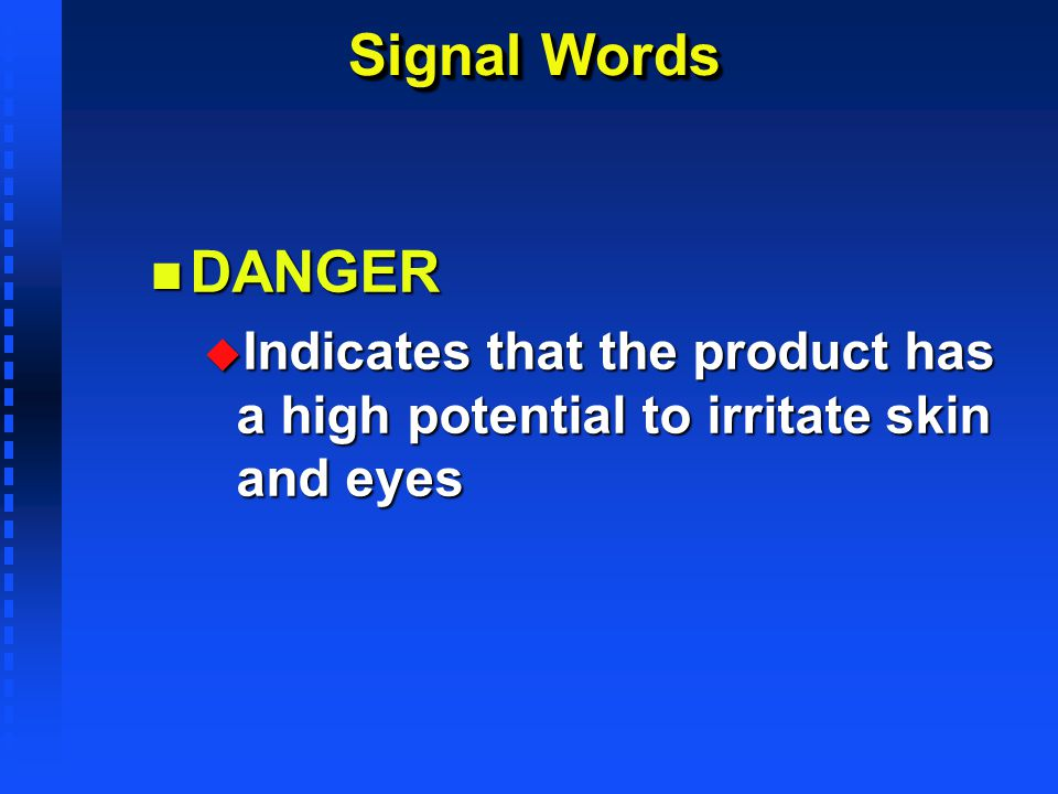 Signal Words DANGER. Indicates that the product has a high potential to irritate skin and eyes.
