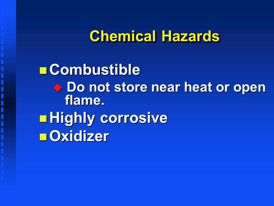 Chemical Hazards Combustible Highly corrosive Oxidizer