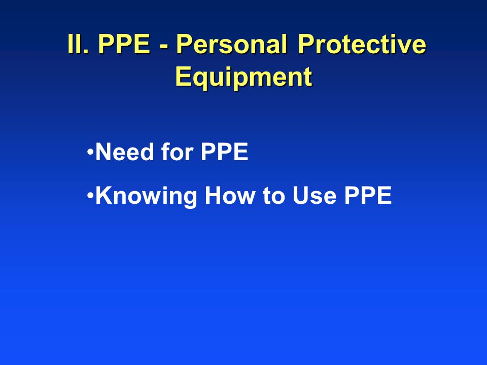 II. PPE - Personal Protective Equipment