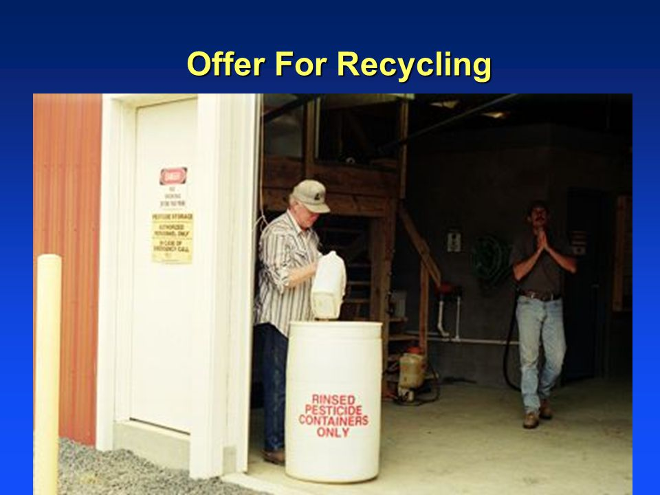 Offer For Recycling Offer pesticide containers for recycling.