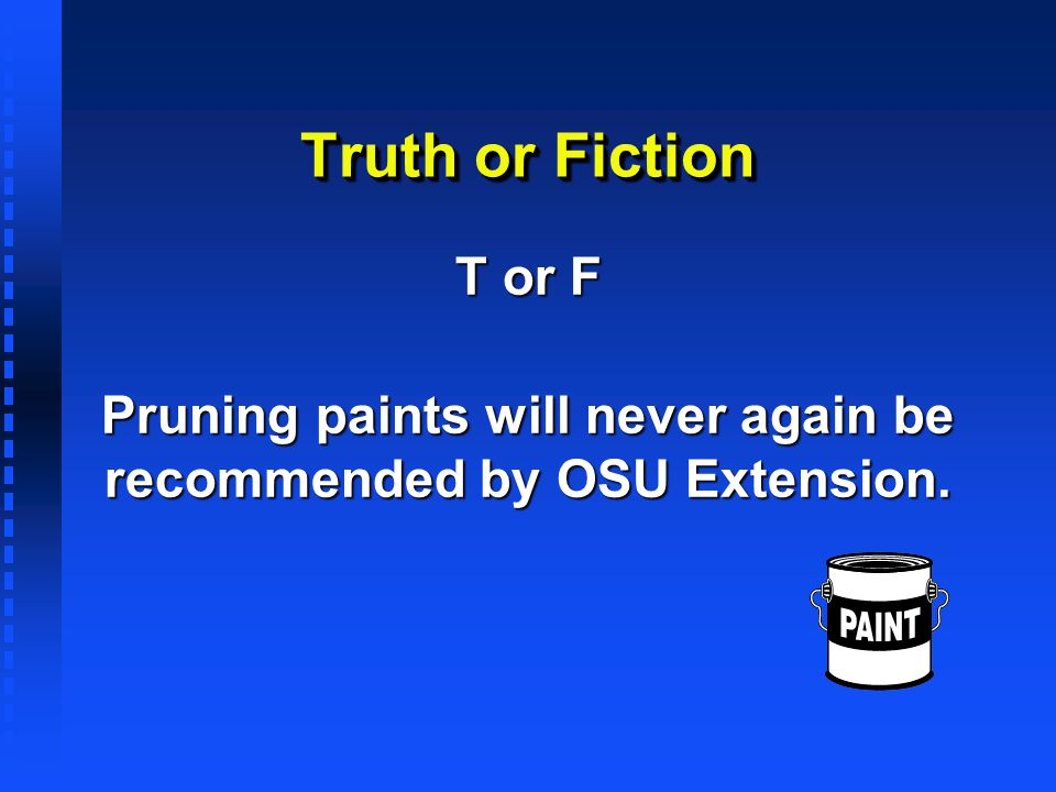 Pruning paints will never again be recommended by OSU Extension.