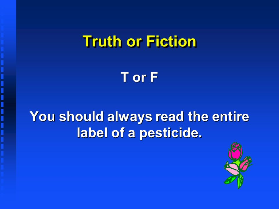 T or F You should always read the entire label of a pesticide.