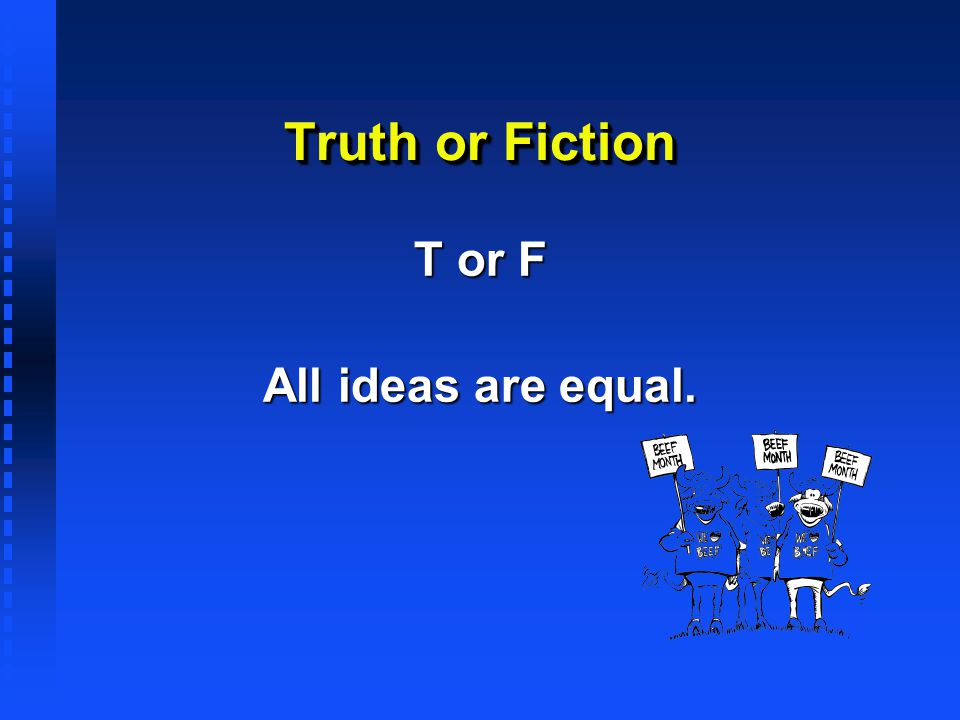 T or F All ideas are equal.