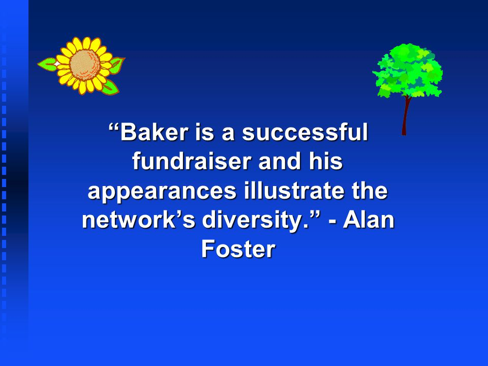 Baker is a successful fundraiser and his appearances illustrate the network's diversity. - Alan Foster