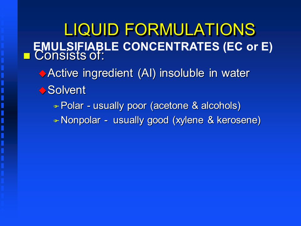 LIQUID FORMULATIONS Consists of: EMULSIFIABLE CONCENTRATES (EC or E)