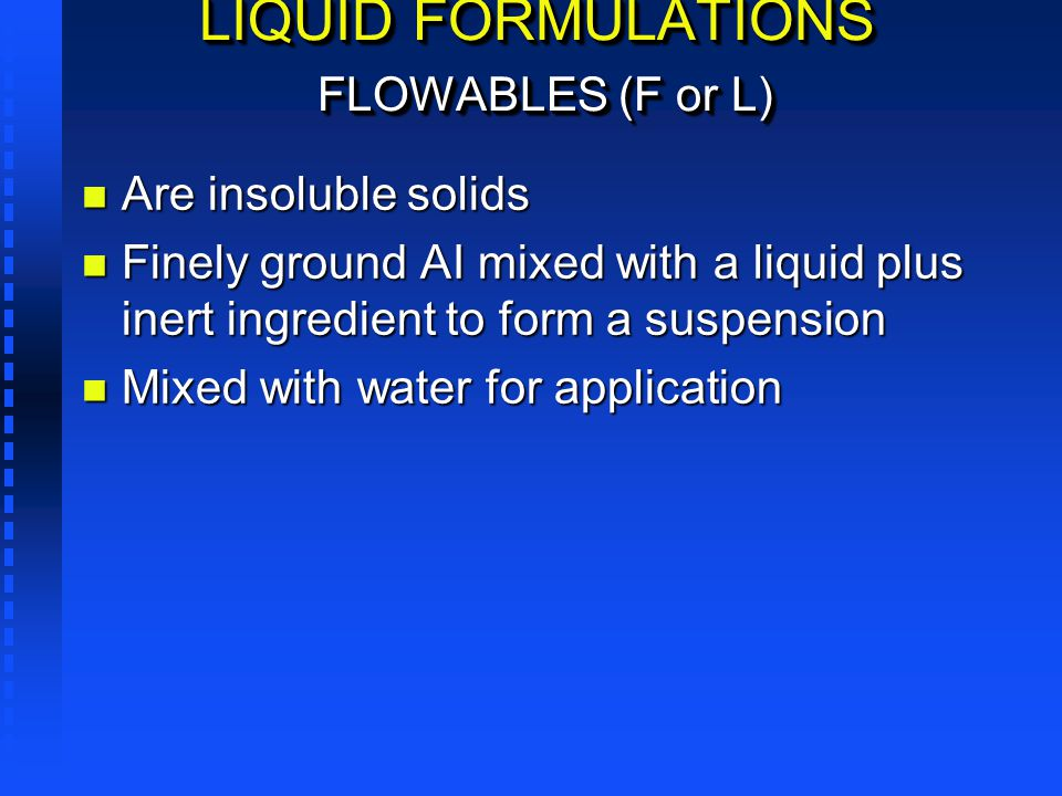 LIQUID FORMULATIONS FLOWABLES (F or L)