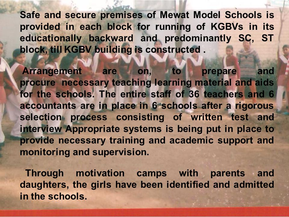 Safe and secure premises of Mewat Model Schools is provided in each block for running of KGBVs in its educationally backward and predominantly SC, ST block, till KGBV building is constructed .