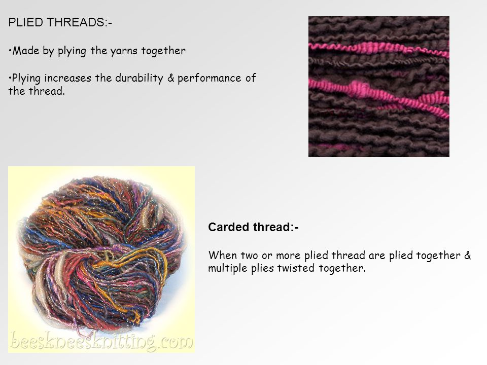 PLIED THREADS:- Carded thread:- Made by plying the yarns together