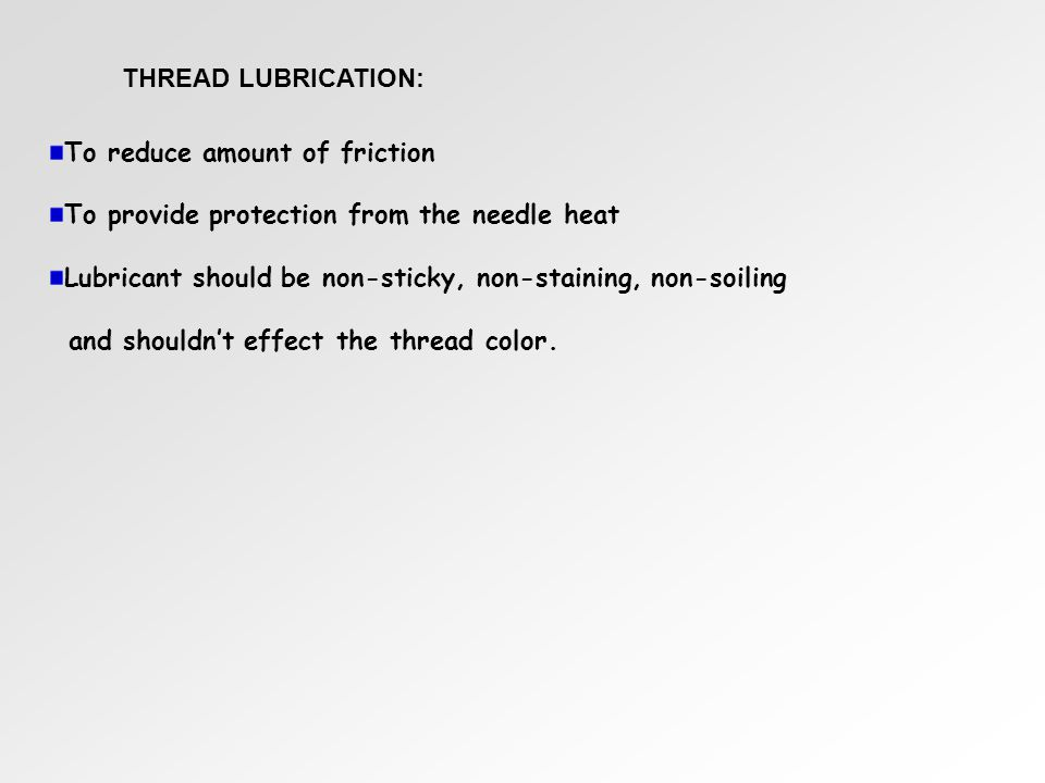 THREAD LUBRICATION: To reduce amount of friction. To provide protection from the needle heat.