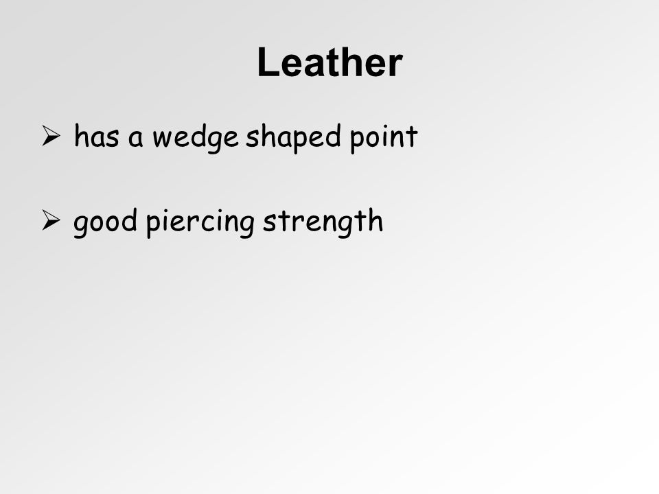 Leather has a wedge shaped point good piercing strength