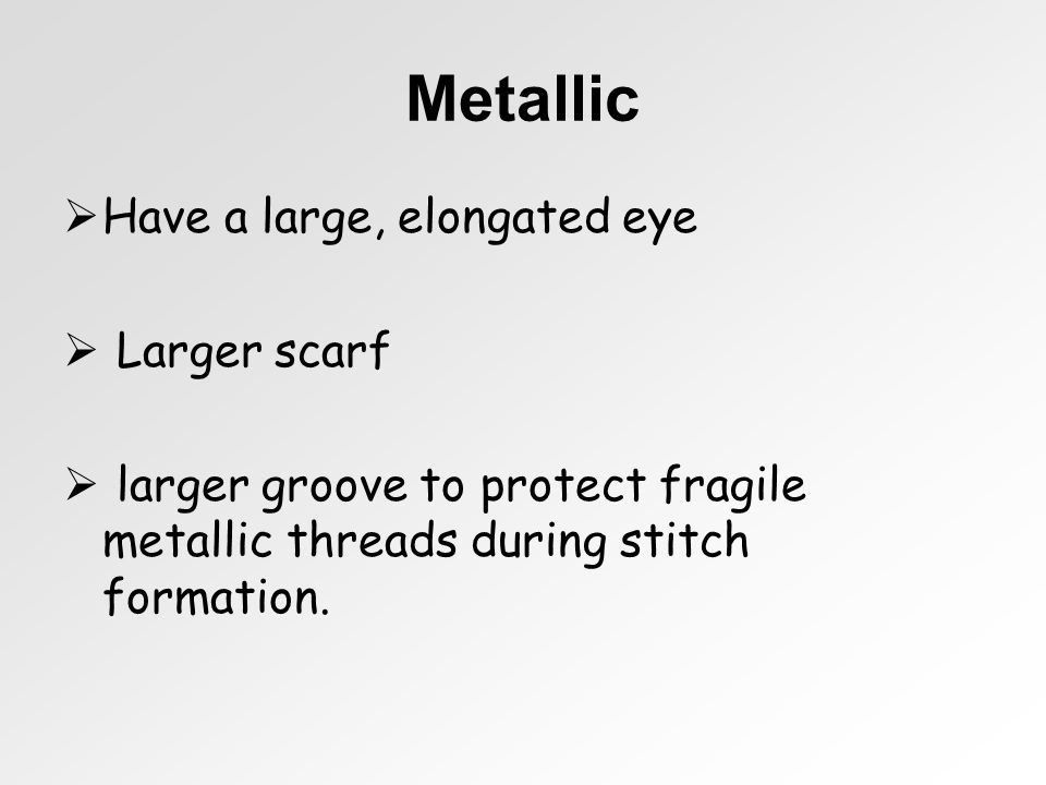 Metallic Have a large, elongated eye Larger scarf