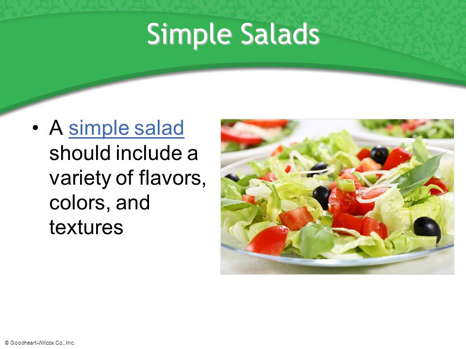 Simple Salads A simple salad should include a variety of flavors, colors, and textures.