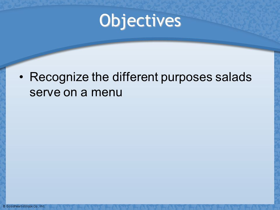 Objectives Recognize the different purposes salads serve on a menu