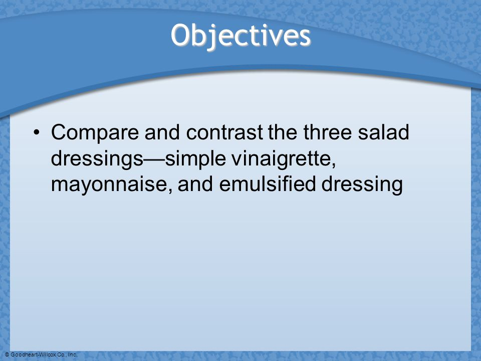 Objectives Compare and contrast the three salad dressings—simple vinaigrette, mayonnaise, and emulsified dressing.