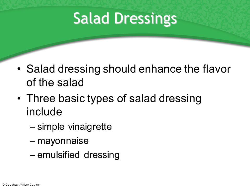 Salad Dressings Salad dressing should enhance the flavor of the salad