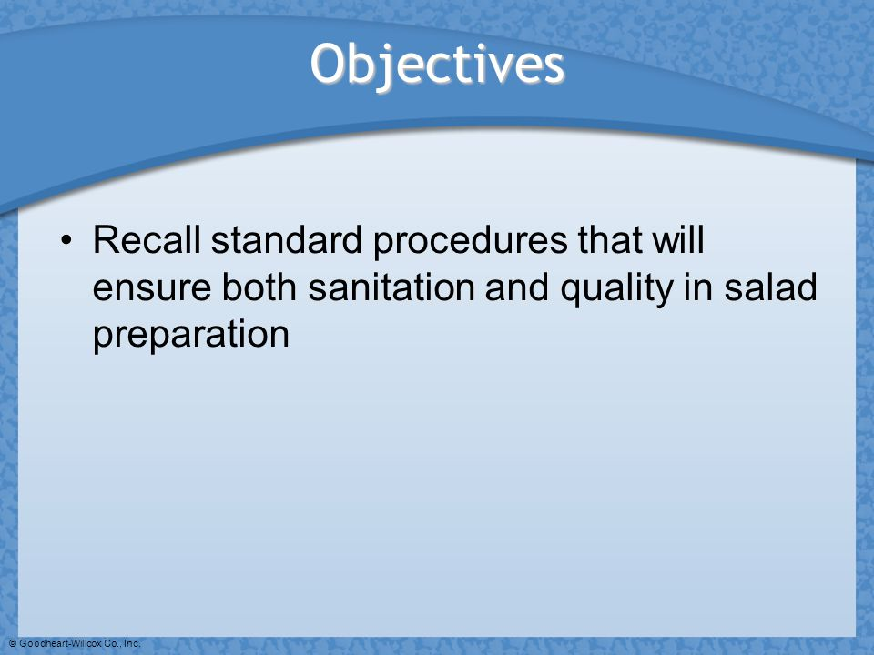 Objectives Recall standard procedures that will ensure both sanitation and quality in salad preparation.
