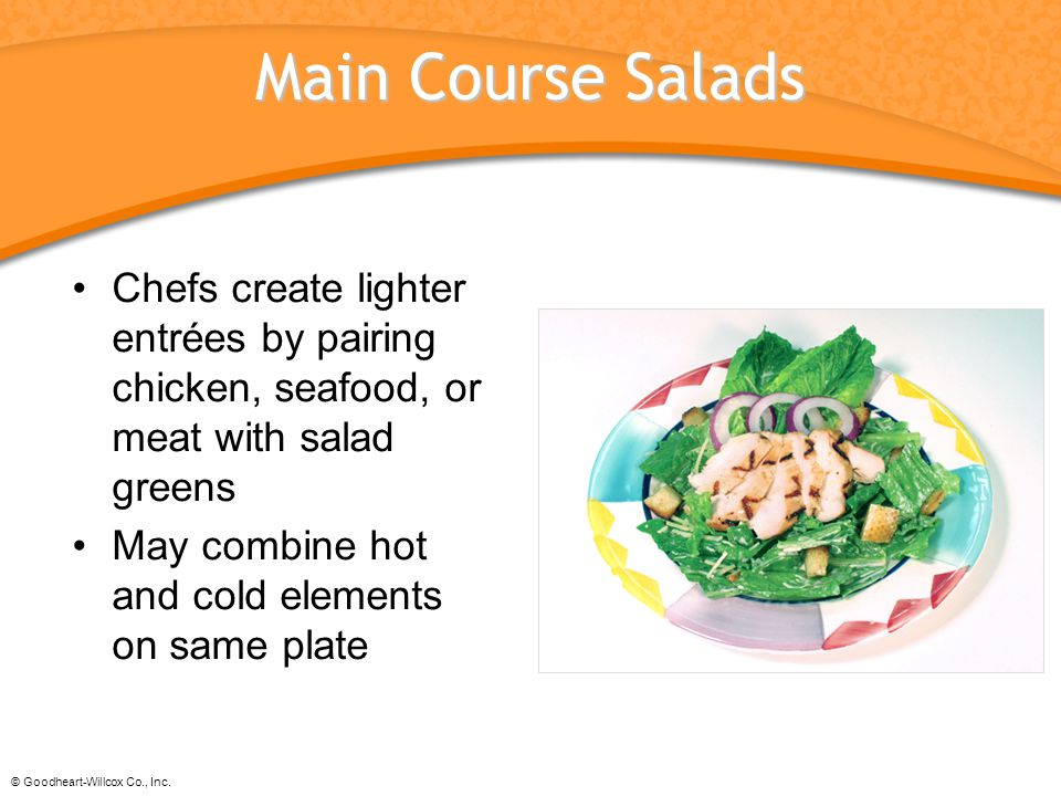 Main Course Salads Chefs create lighter entrées by pairing chicken, seafood, or meat with salad greens.