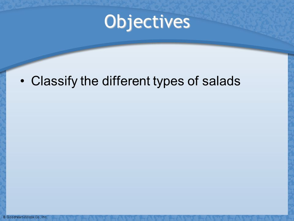 Objectives Classify the different types of salads