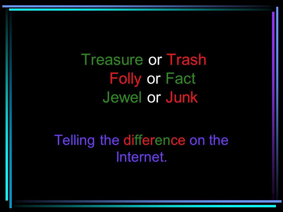 Treasure or Trash Folly or Fact Jewel or Junk
