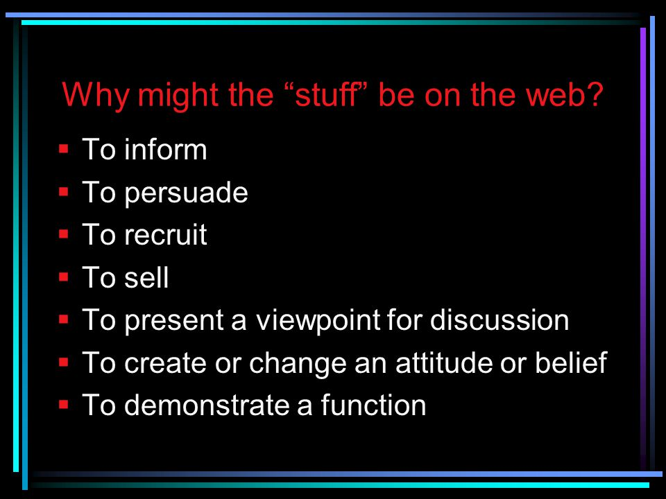 Why might the stuff be on the web