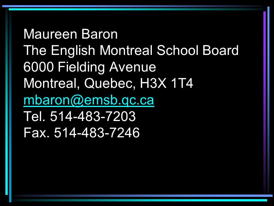 Maureen Baron The English Montreal School Board 6000 Fielding Avenue Montreal, Quebec, H3X 1T4 mbaron@emsb.qc.ca Tel.