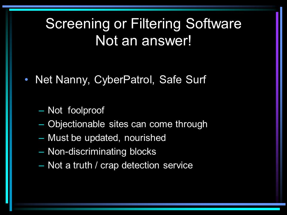 Screening or Filtering Software Not an answer!