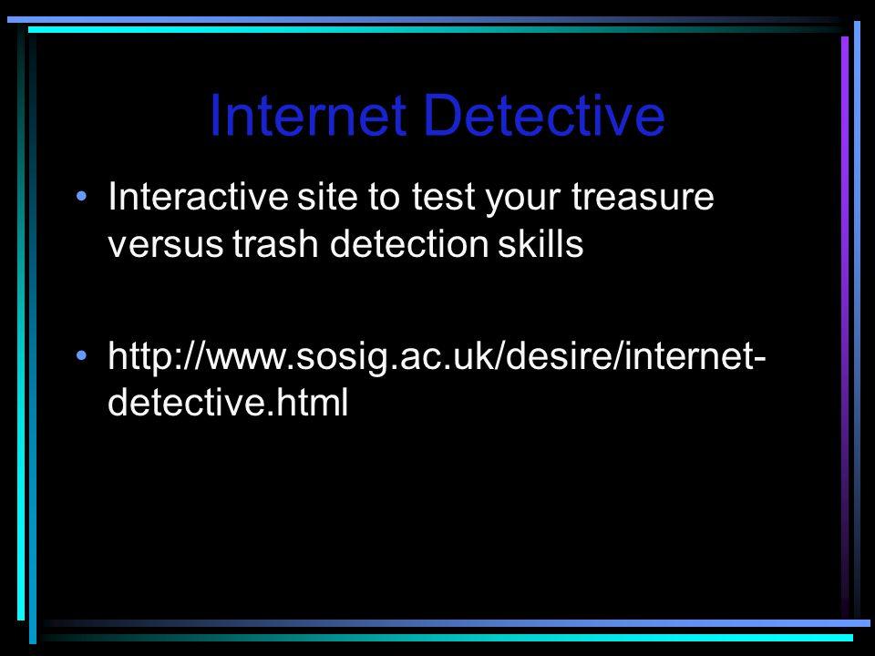 Internet Detective Interactive site to test your treasure versus trash detection skills.