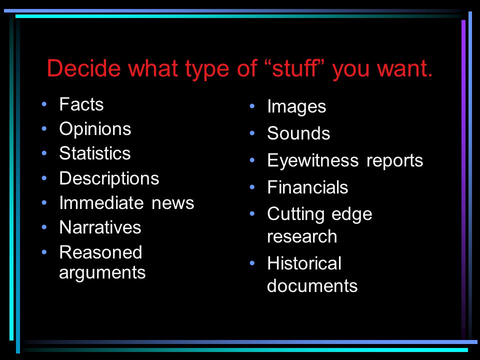 Decide what type of stuff you want.