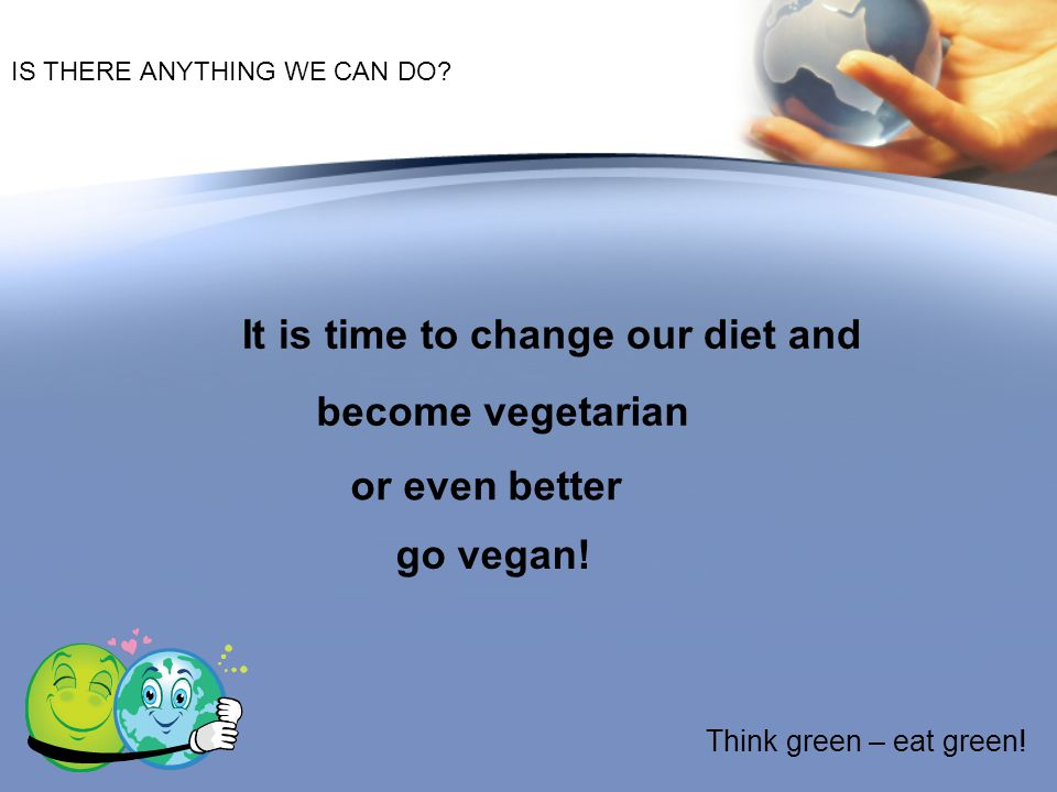 It is time to change our diet and