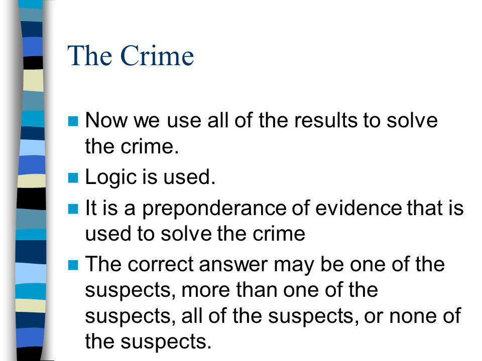 The Crime Now we use all of the results to solve the crime.