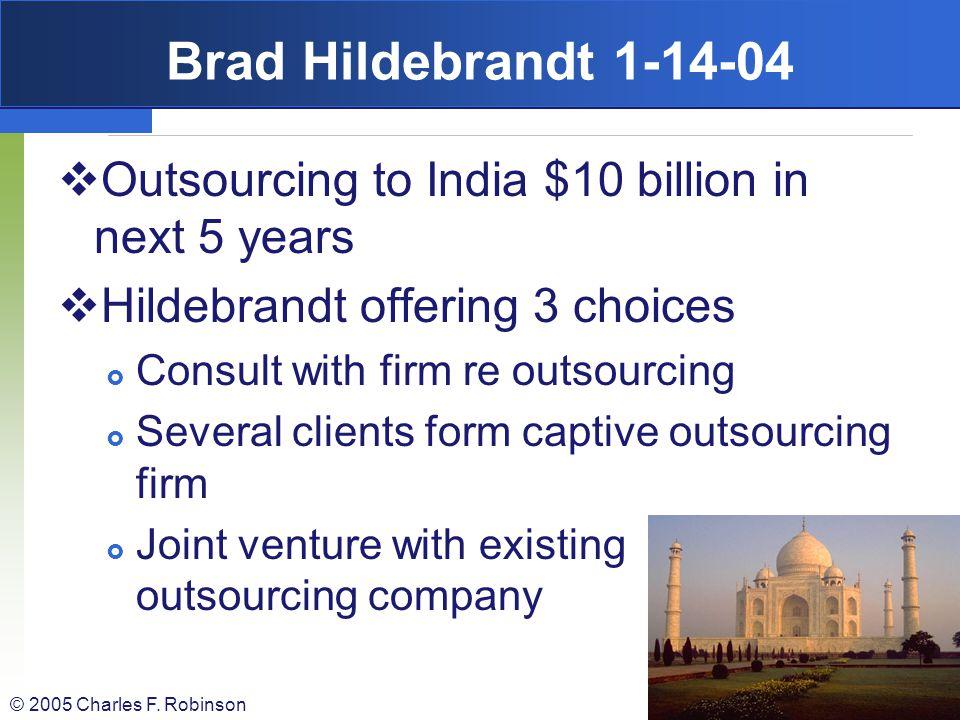 Brad Hildebrandt 1-14-04 Outsourcing to India $10 billion in next 5 years. Hildebrandt offering 3 choices.