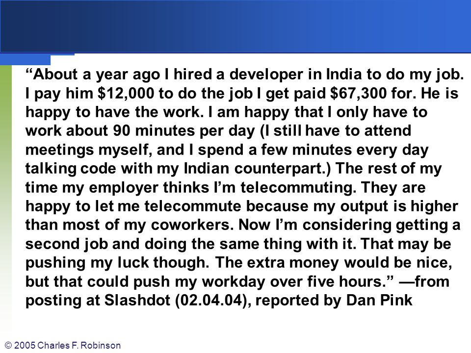 About a year ago I hired a developer in India to do my job