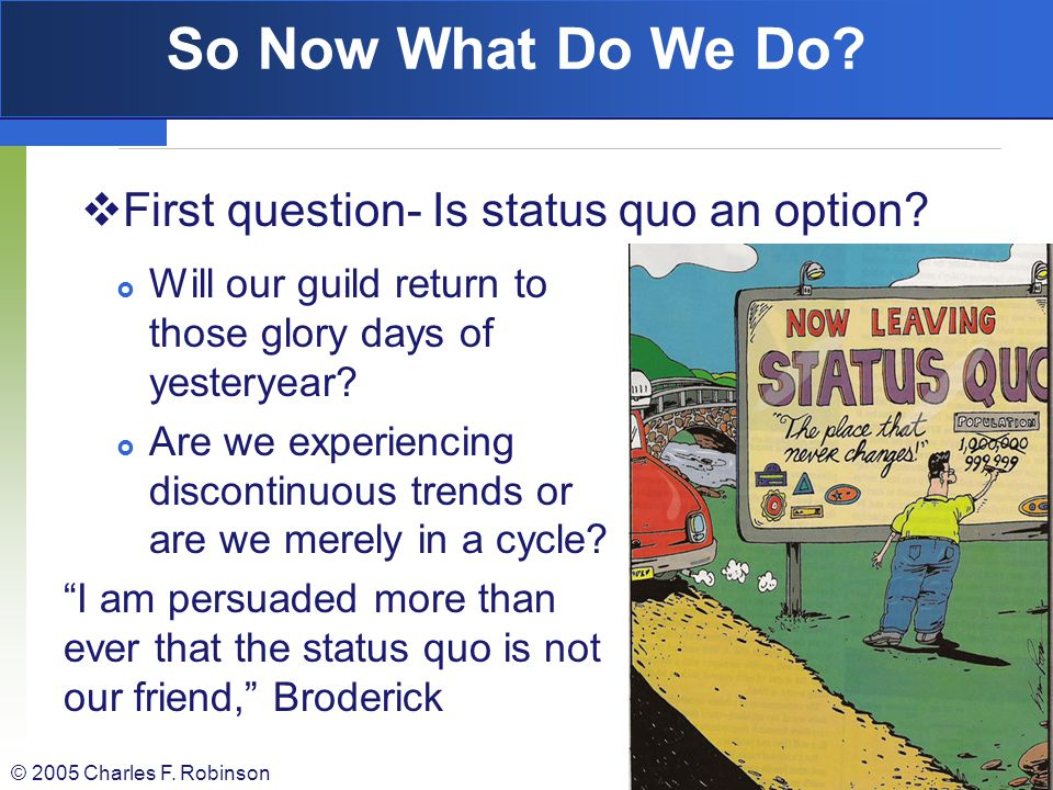 So Now What Do We Do First question- Is status quo an option