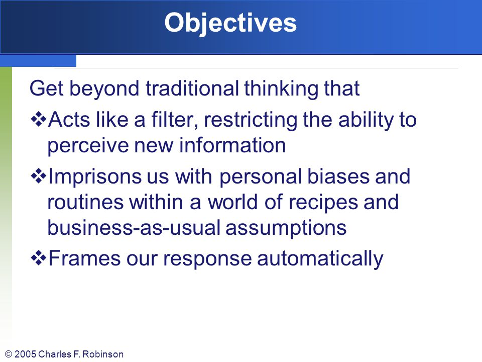 Objectives Get beyond traditional thinking that