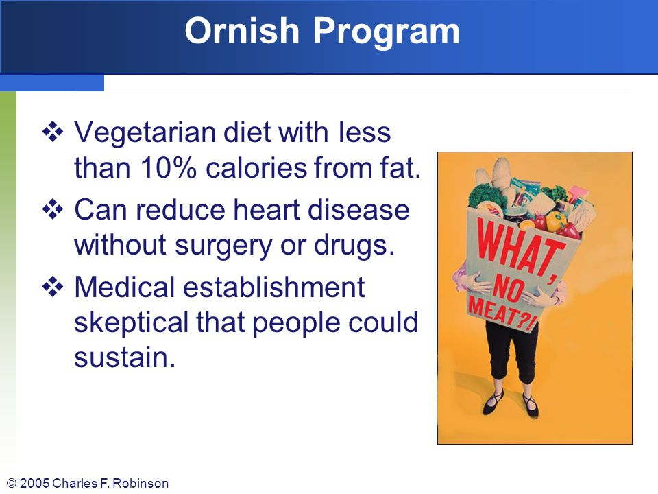 Ornish Program Vegetarian diet with less than 10% calories from fat.