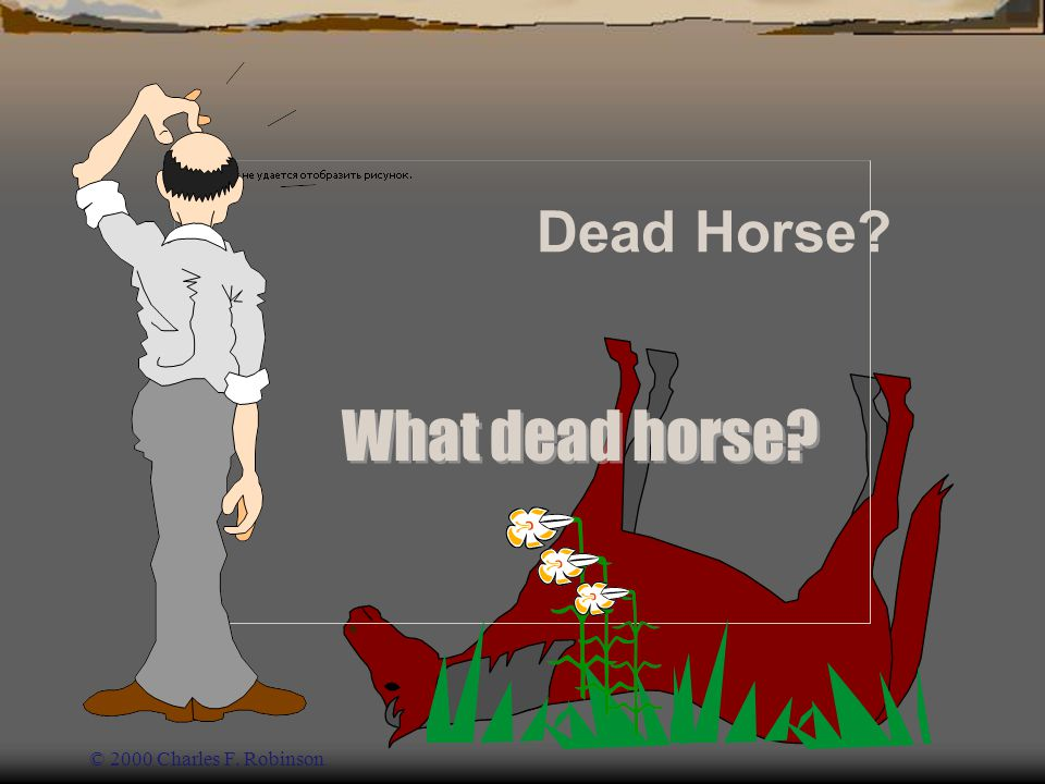 Dead Horse What dead horse © 2000 Charles F. Robinson