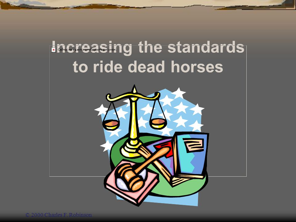 Increasing the standards to ride dead horses