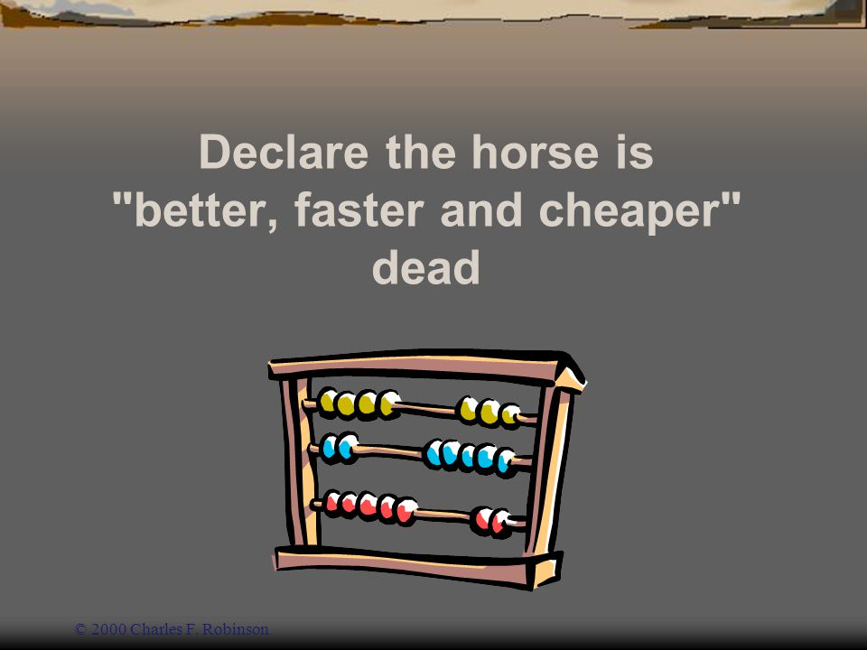 Declare the horse is better, faster and cheaper dead
