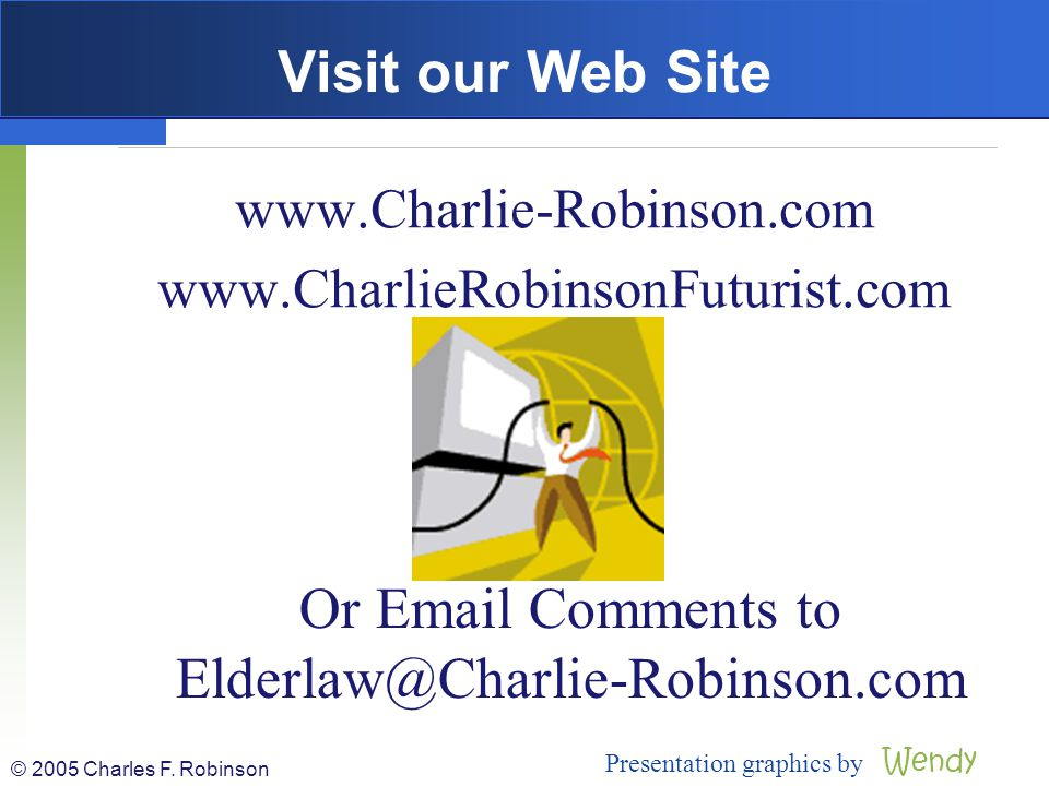 Visit our Web Site Or Email Comments to Elderlaw@Charlie-Robinson.com