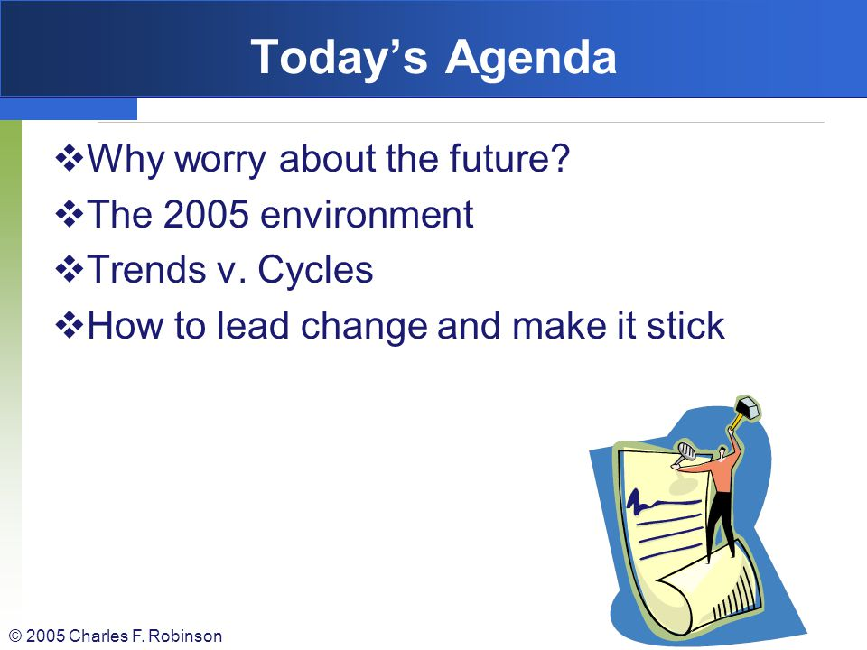 Today's Agenda Why worry about the future The 2005 environment