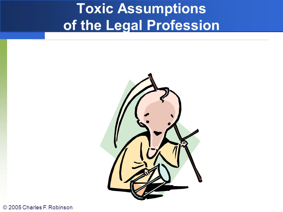 Toxic Assumptions of the Legal Profession