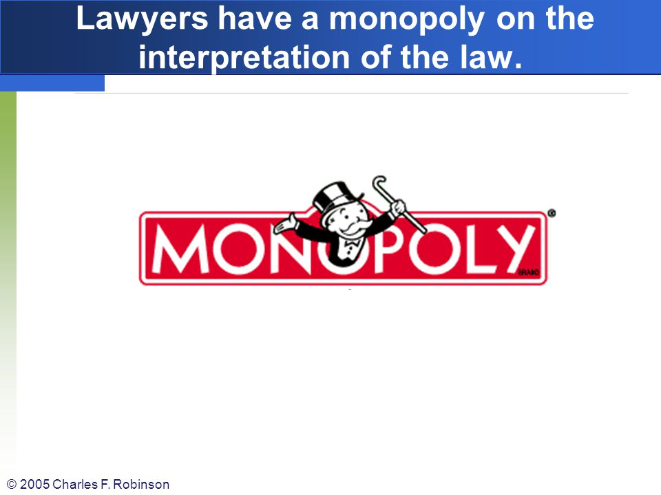 Lawyers have a monopoly on the interpretation of the law.